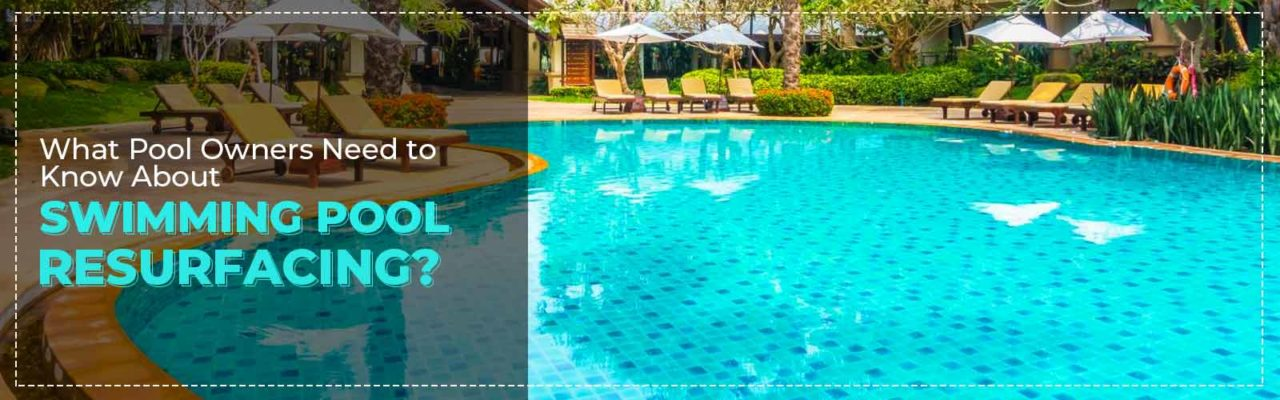 What Pool Owners Need to Know About Swimming Pool Resurfacing